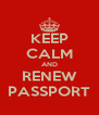 KEEP CALM AND RENEW PASSPORT - Personalised Poster A4 size