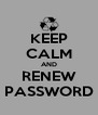 KEEP CALM AND RENEW PASSWORD - Personalised Poster A4 size