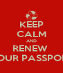 KEEP CALM AND RENEW  YOUR PASSPORT - Personalised Poster A4 size