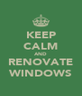 KEEP CALM AND RENOVATE WINDOWS - Personalised Poster A4 size