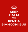 KEEP CALM AND RENT A BIANCONI BUS - Personalised Poster A4 size