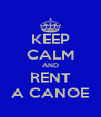 KEEP CALM AND RENT A CANOE - Personalised Poster A4 size