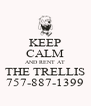 KEEP CALM AND RENT AT THE TRELLIS 757-887-1399 - Personalised Poster A4 size