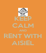 KEEP CALM AND RENT WITH AISIEL - Personalised Poster A4 size