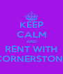 KEEP CALM AND RENT WITH CORNERSTONE - Personalised Poster A4 size