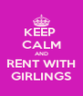KEEP  CALM AND RENT WITH GIRLINGS - Personalised Poster A4 size