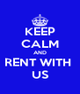 KEEP CALM AND RENT WITH  US - Personalised Poster A4 size