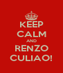 KEEP CALM AND RENZO CULIAO! - Personalised Poster A4 size