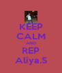 KEEP CALM AND REP Aliya.S - Personalised Poster A4 size