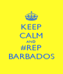 KEEP CALM AND #REP BARBADOS - Personalised Poster A4 size