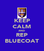KEEP CALM AND REP BLUECOAT - Personalised Poster A4 size