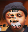 KEEP CALM AND Rep ~Blvxk gvng~ - Personalised Poster A4 size