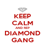 KEEP CALM AND REP DIAMOND GANG - Personalised Poster A4 size