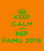 KEEP CALM AND REP FAMU 2016 - Personalised Poster A4 size