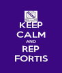 KEEP CALM AND REP FORTIS - Personalised Poster A4 size