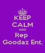 KEEP CALM AND Rep  Goodaz Ent. - Personalised Poster A4 size