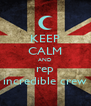 KEEP CALM AND rep incredible crew - Personalised Poster A4 size