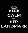 KEEP CALM AND REP LANDMARK - Personalised Poster A4 size