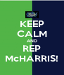 KEEP CALM AND REP McHARRIS! - Personalised Poster A4 size