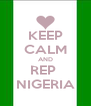 KEEP CALM AND REP  NIGERIA - Personalised Poster A4 size