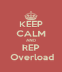 KEEP CALM AND REP  Overload - Personalised Poster A4 size