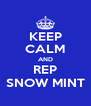 KEEP CALM AND REP SNOW MINT - Personalised Poster A4 size