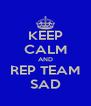 KEEP CALM AND REP TEAM SAD - Personalised Poster A4 size