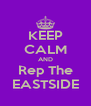 KEEP CALM AND Rep The EASTSIDE - Personalised Poster A4 size