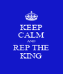 KEEP CALM AND REP THE KING - Personalised Poster A4 size