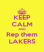 KEEP CALM AND Rep them LAKERS - Personalised Poster A4 size