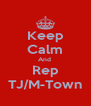 Keep Calm And  Rep TJ/M-Town - Personalised Poster A4 size