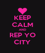 KEEP CALM AND REP YO CITY - Personalised Poster A4 size