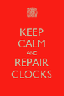 KEEP CALM AND REPAIR CLOCKS - Personalised Poster A4 size