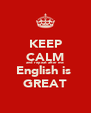 KEEP CALM and repeat after me: English is  GREAT - Personalised Poster A4 size