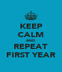 KEEP CALM AND REPEAT FIRST YEAR - Personalised Poster A4 size
