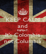 KEEP CALM and REPEAT: It's Colombia not Columbia - Personalised Poster A4 size