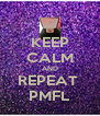KEEP CALM AND REPEAT  PMFL - Personalised Poster A4 size