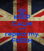 KEEP CALM AND repect my FRESH - Personalised Poster A4 size