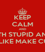 KEEP CALM AND REPLACE 'CARRY ON' WITH STUPID AND IRRELEVANT STUFF TO  THE WORLD AROUND YOU LIKE MAKE CUPCAKES OR GO SWIMMING - Personalised Poster A4 size