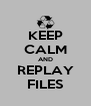 KEEP CALM AND REPLAY FILES - Personalised Poster A4 size