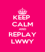 KEEP  CALM AND REPLAY LWWY - Personalised Poster A4 size
