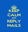KEEP CALM AND REPLY MAILS - Personalised Poster A4 size