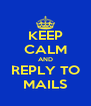 KEEP CALM AND REPLY TO MAILS - Personalised Poster A4 size