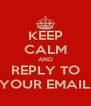 KEEP CALM AND REPLY TO YOUR EMAIL - Personalised Poster A4 size