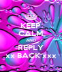 KEEP CALM AND REPLY xx BACK xxx - Personalised Poster A4 size