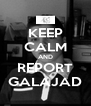 KEEP CALM AND REPORT GALAJAD - Personalised Poster A4 size