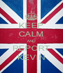 KEEP CALM AND REPORT KEVIN - Personalised Poster A4 size