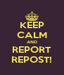 KEEP CALM AND REPORT REPOST! - Personalised Poster A4 size