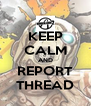 KEEP CALM AND REPORT THREAD - Personalised Poster A4 size