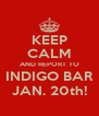 KEEP CALM AND REPORT TO INDIGO BAR JAN. 20th! - Personalised Poster A4 size